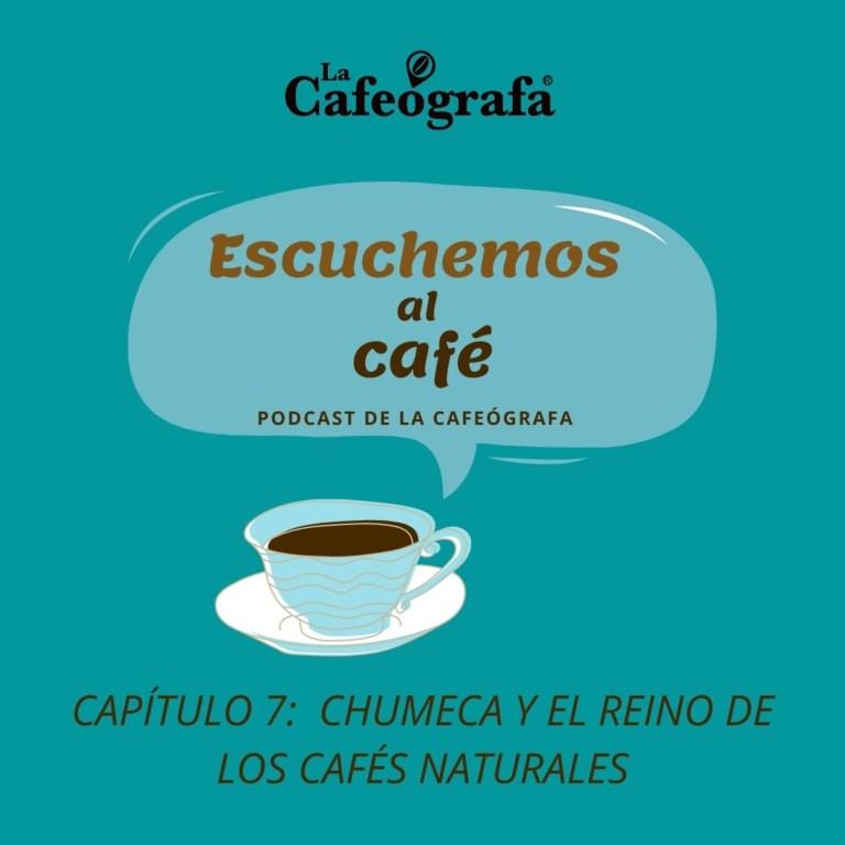 Escuchemos al café  Capítulo 7   Chumeca y el reino de los cafés naturales